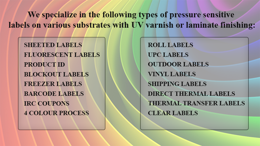 Sheeted Labels, Fluorescent Labels, Product ID, Blockout Labels, Freezer Labels, Barcode Labels, IRC Coupons, Clear Labels, 4 Colour Process, Roll Labels, UPC Labels, Outdoor Labels, Vinyl Labels, Shipping Labels, Direct Thermal Labels,Thermal Transfer Labels